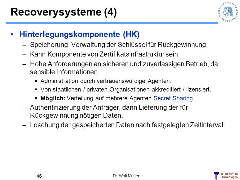 IT-Sicherheit Grundlagen Recoverysysteme (4) Hinterlegungskomponente (HK) –Speicherung, Verwaltung der Schlüssel für Rückgewinnung. –Kann Komponente v