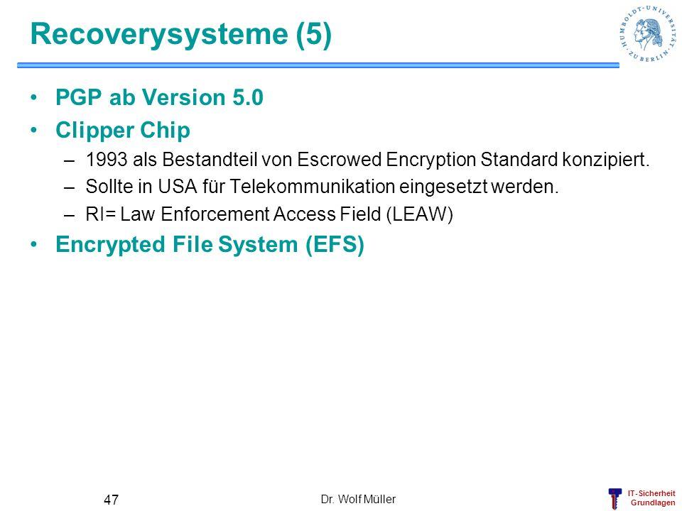 IT-Sicherheit Grundlagen Recoverysysteme (5) PGP ab Version 5.0 Clipper Chip –1993 als Bestandteil von Escrowed Encryption Standard konzipiert. –Sollt