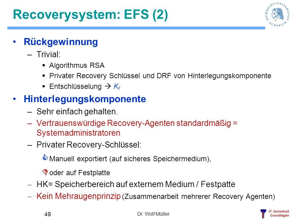 IT-Sicherheit Grundlagen Recoverysystem: EFS (2) Rückgewinnung –Trivial: Algorithmus RSA Privater Recovery Schlüssel und DRF von Hinterlegungskomponen