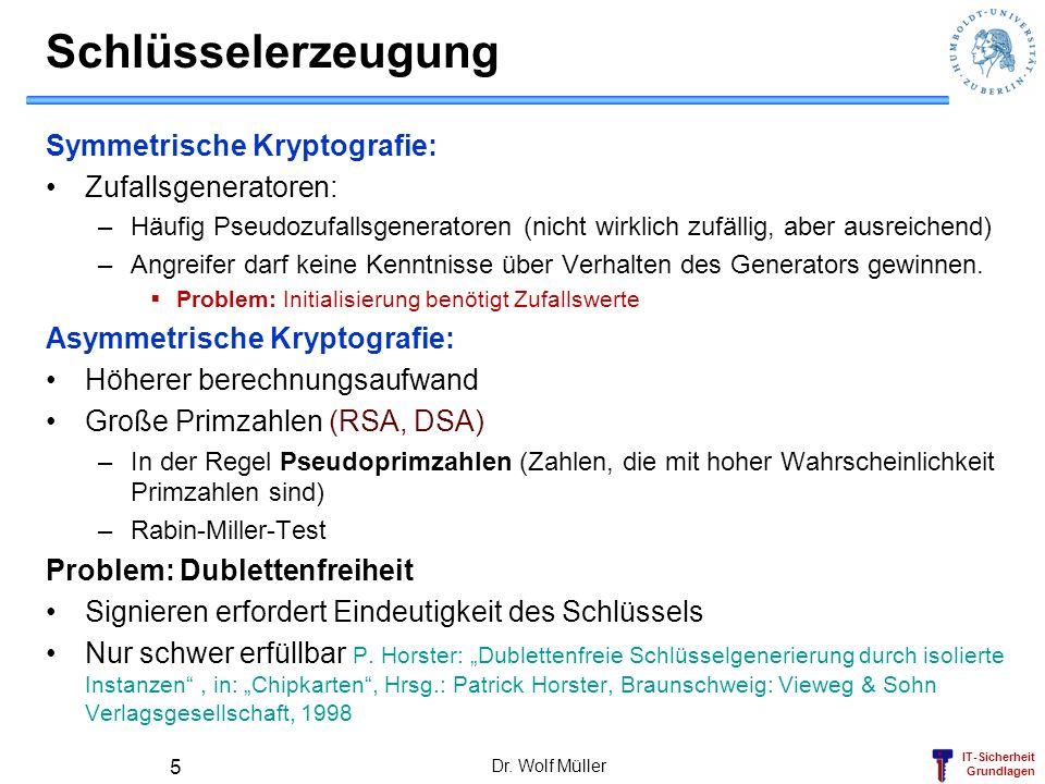 IT-Sicherheit Grundlagen Schlüsselerzeugung Symmetrische Kryptografie: Zufallsgeneratoren: –Häufig Pseudozufallsgeneratoren (nicht wirklich zufällig,