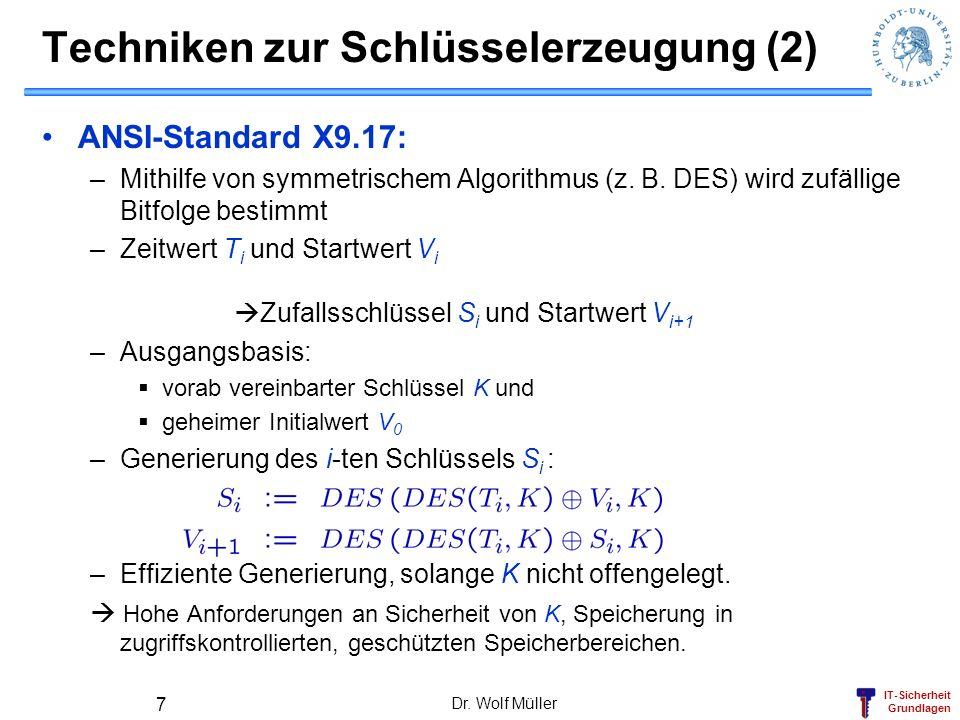 IT-Sicherheit Grundlagen Techniken zur Schlüsselerzeugung (2) ANSI-Standard X9.17: –Mithilfe von symmetrischem Algorithmus (z. B. DES) wird zufällige