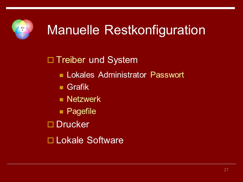 27 Manuelle Restkonfiguration Treiber und System Lokales Administrator Passwort Grafik Netzwerk Pagefile Drucker Lokale Software