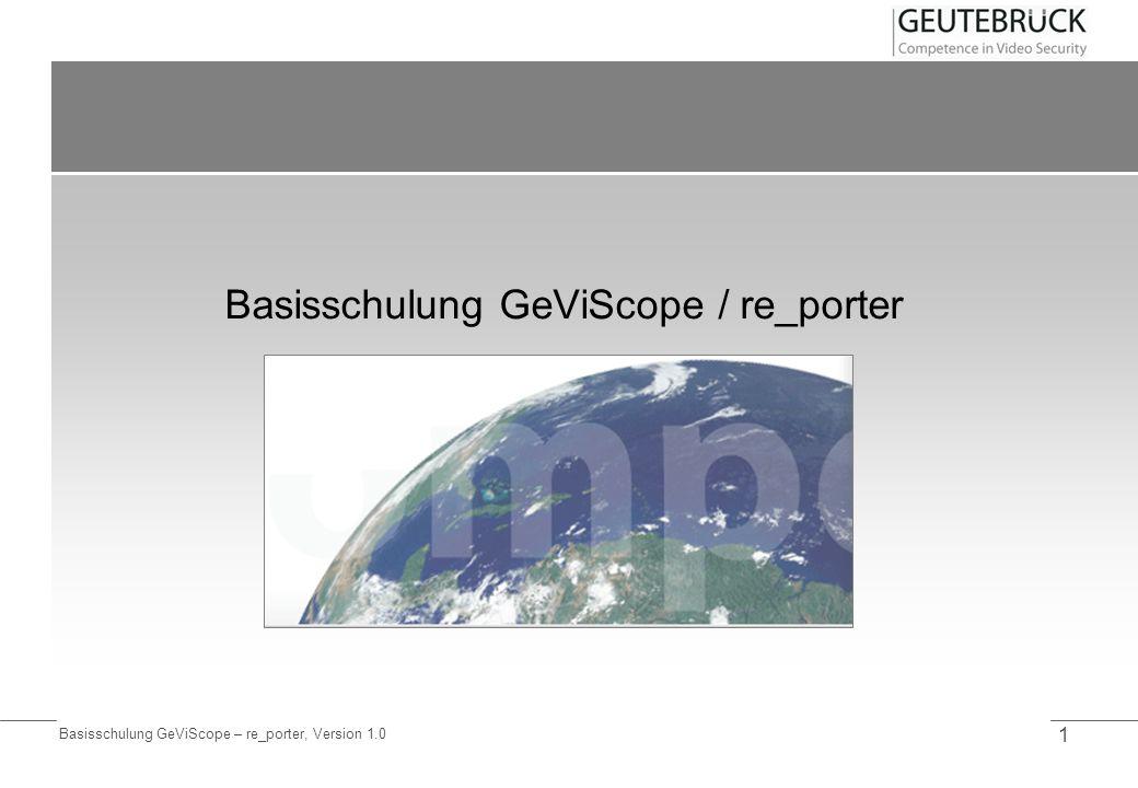 Basisschulung GeViScope – re_porter, Version 1.0 1 Basisschulung GeViScope / re_porter