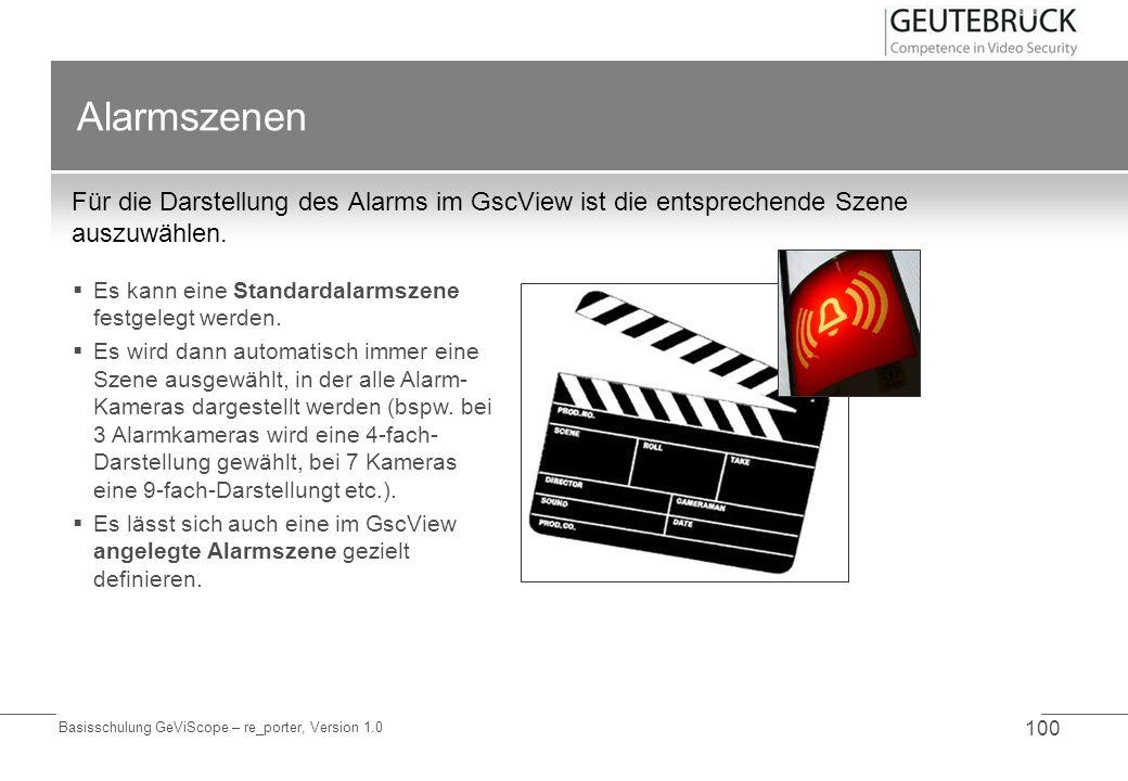 Basisschulung GeViScope – re_porter, Version 1.0 100 Alarmszenen Für die Darstellung des Alarms im GscView ist die entsprechende Szene auszuwählen. Es