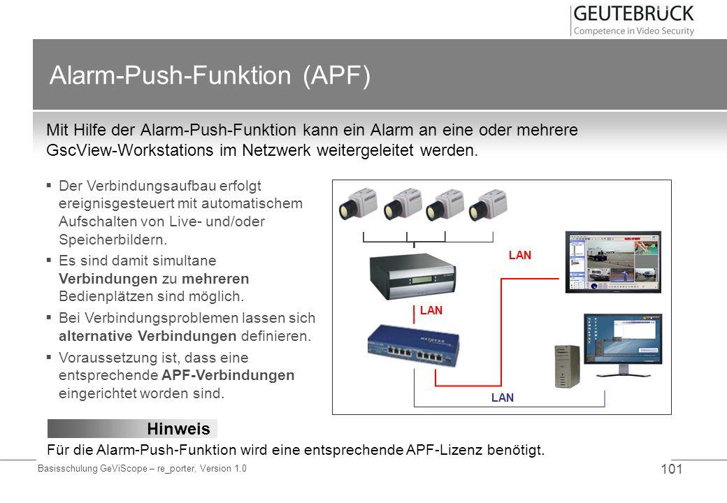 Basisschulung GeViScope – re_porter, Version 1.0 101 Alarm-Push-Funktion (APF) Mit Hilfe der Alarm-Push-Funktion kann ein Alarm an eine oder mehrere G