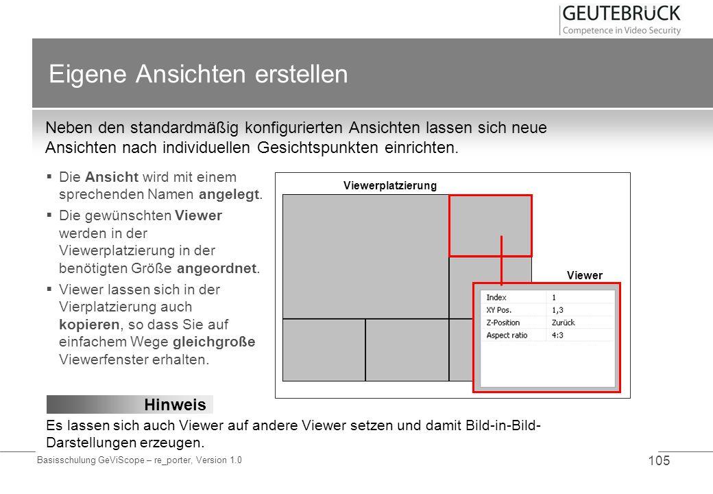Basisschulung GeViScope – re_porter, Version 1.0 105 Eigene Ansichten erstellen Neben den standardmäßig konfigurierten Ansichten lassen sich neue Ansi