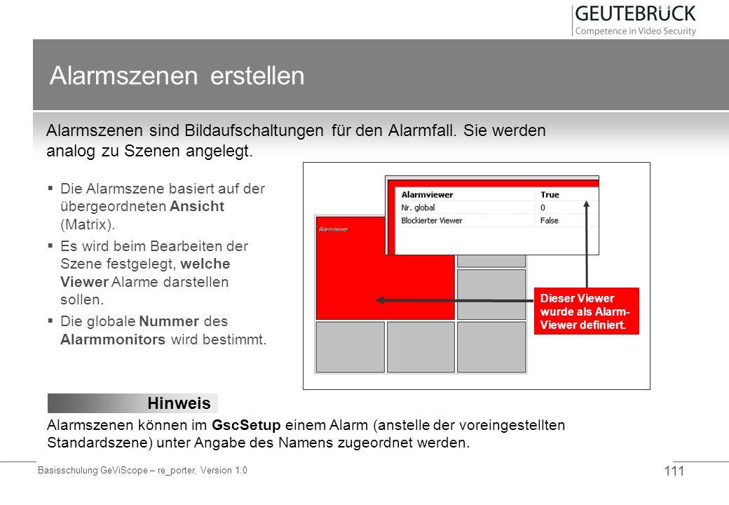 Basisschulung GeViScope – re_porter, Version 1.0 111 Alarmszenen erstellen Alarmszenen sind Bildaufschaltungen für den Alarmfall. Sie werden analog zu