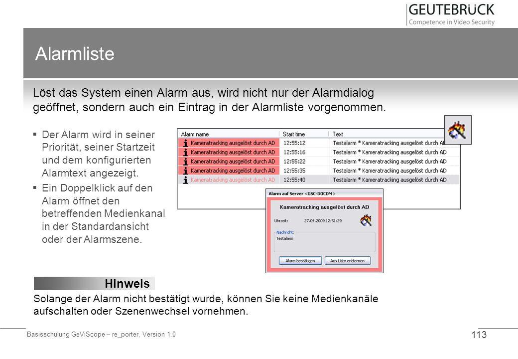 Basisschulung GeViScope – re_porter, Version 1.0 113 Alarmliste Löst das System einen Alarm aus, wird nicht nur der Alarmdialog geöffnet, sondern auch