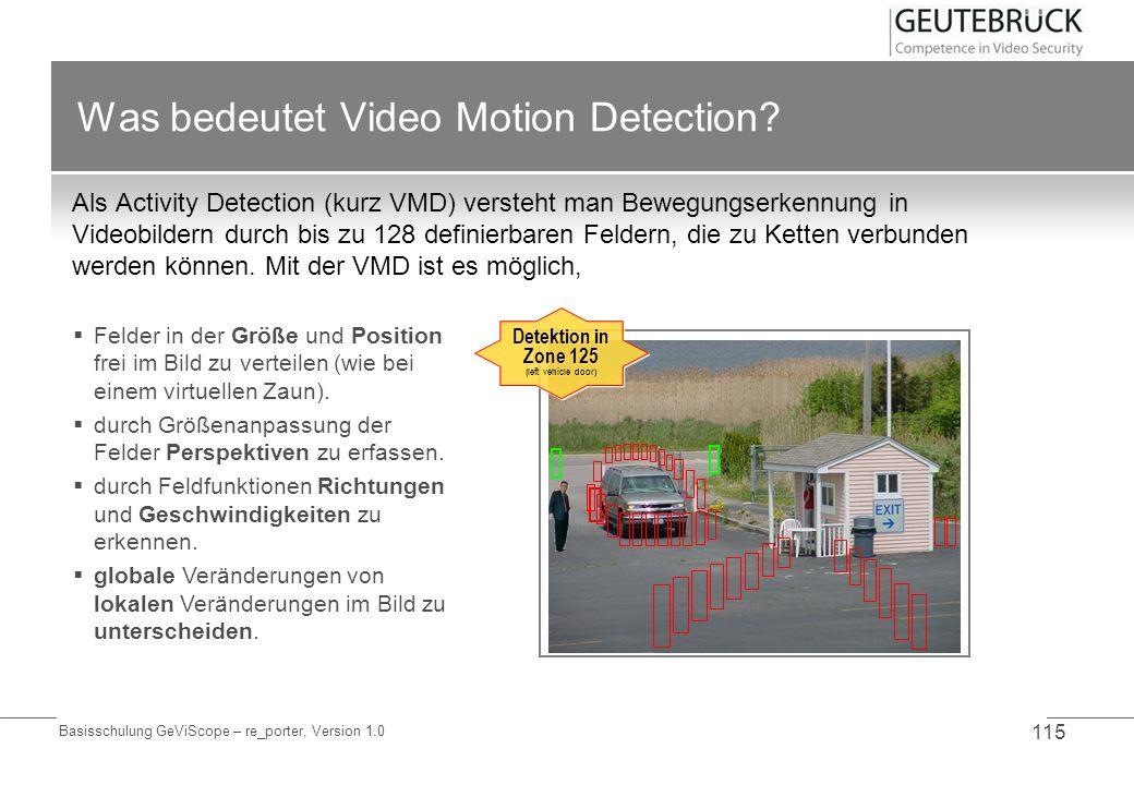 Basisschulung GeViScope – re_porter, Version 1.0 115 Was bedeutet Video Motion Detection? Als Activity Detection (kurz VMD) versteht man Bewegungserke