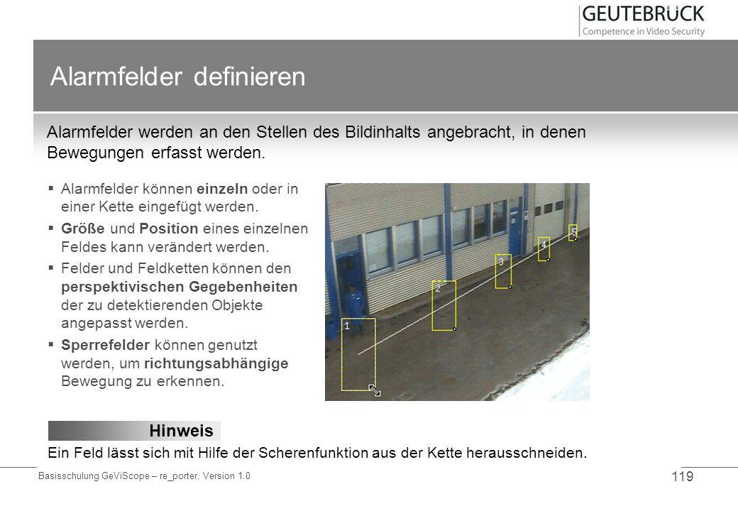 Basisschulung GeViScope – re_porter, Version 1.0 119 Alarmfelder definieren Alarmfelder werden an den Stellen des Bildinhalts angebracht, in denen Bew