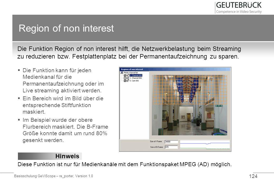 Basisschulung GeViScope – re_porter, Version 1.0 124 Region of non interest Die Funktion Region of non interest hilft, die Netzwerkbelastung beim Stre