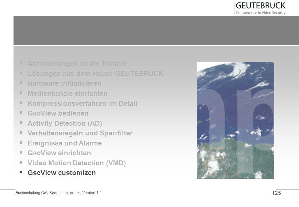 Basisschulung GeViScope – re_porter, Version 1.0 125 Anforderungen an die Technik Lösungen aus dem Hause GEUTEBRÜCK Hardware initialisieren Medienkanä