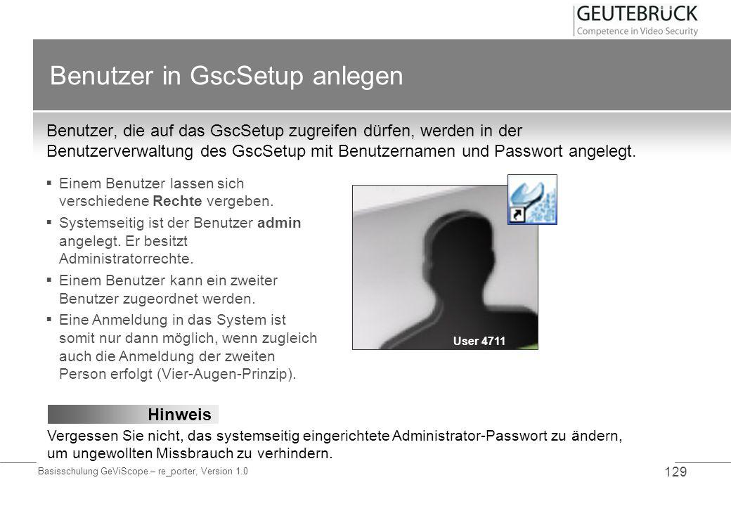 Basisschulung GeViScope – re_porter, Version 1.0 129 Benutzer in GscSetup anlegen Benutzer, die auf das GscSetup zugreifen dürfen, werden in der Benut
