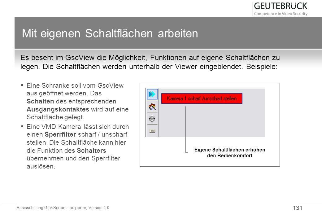 Basisschulung GeViScope – re_porter, Version 1.0 131 Mit eigenen Schaltflächen arbeiten Es beseht im GscView die Möglichkeit, Funktionen auf eigene Sc