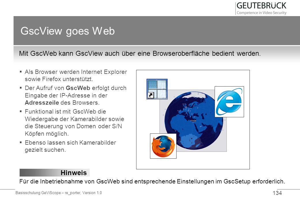 Basisschulung GeViScope – re_porter, Version 1.0 134 GscView goes Web Mit GscWeb kann GscView auch über eine Browseroberfläche bedient werden. Als Bro