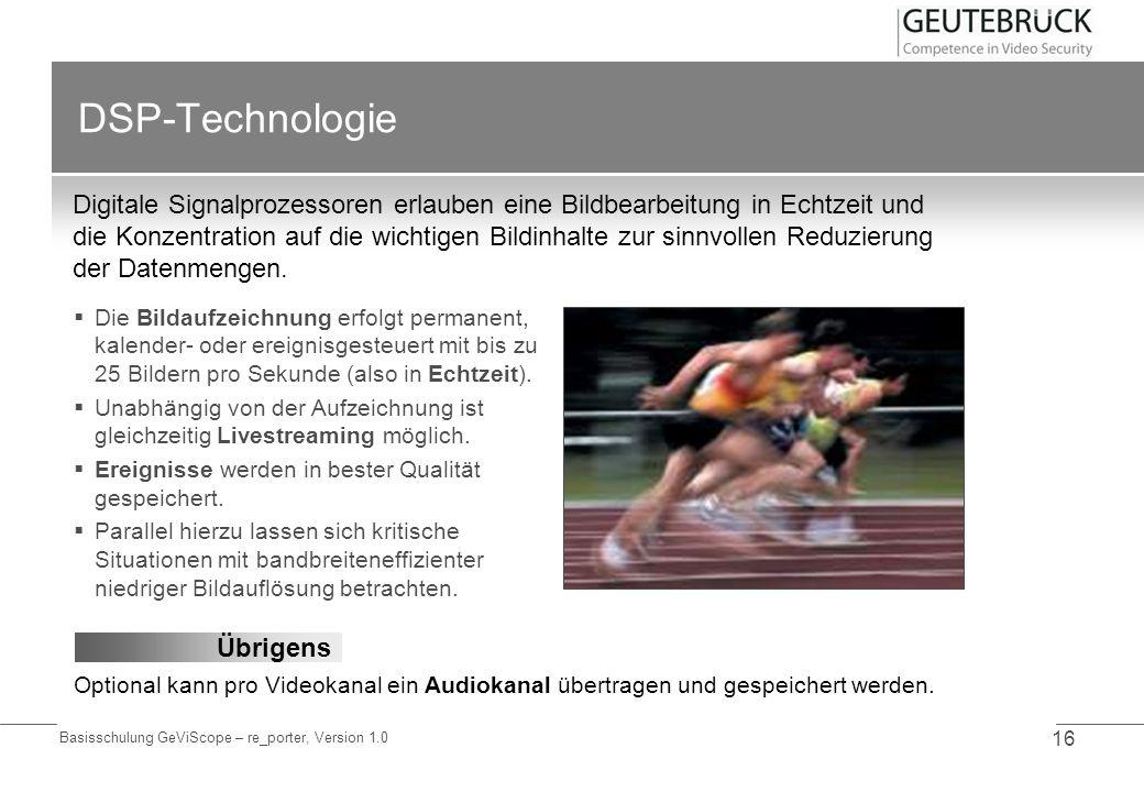 Basisschulung GeViScope – re_porter, Version 1.0 16 DSP-Technologie Digitale Signalprozessoren erlauben eine Bildbearbeitung in Echtzeit und die Konze