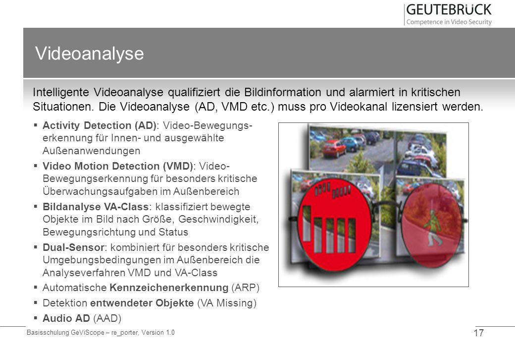 Basisschulung GeViScope – re_porter, Version 1.0 17 Videoanalyse Intelligente Videoanalyse qualifiziert die Bildinformation und alarmiert in kritische