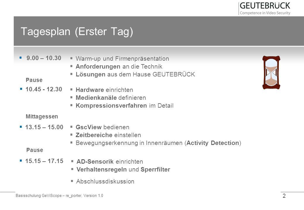Basisschulung GeViScope – re_porter, Version 1.0 2 Tagesplan (Erster Tag) 9.00 – 10.30 Pause Mittagessen Pause Warm-up und Firmenpräsentation Anforder