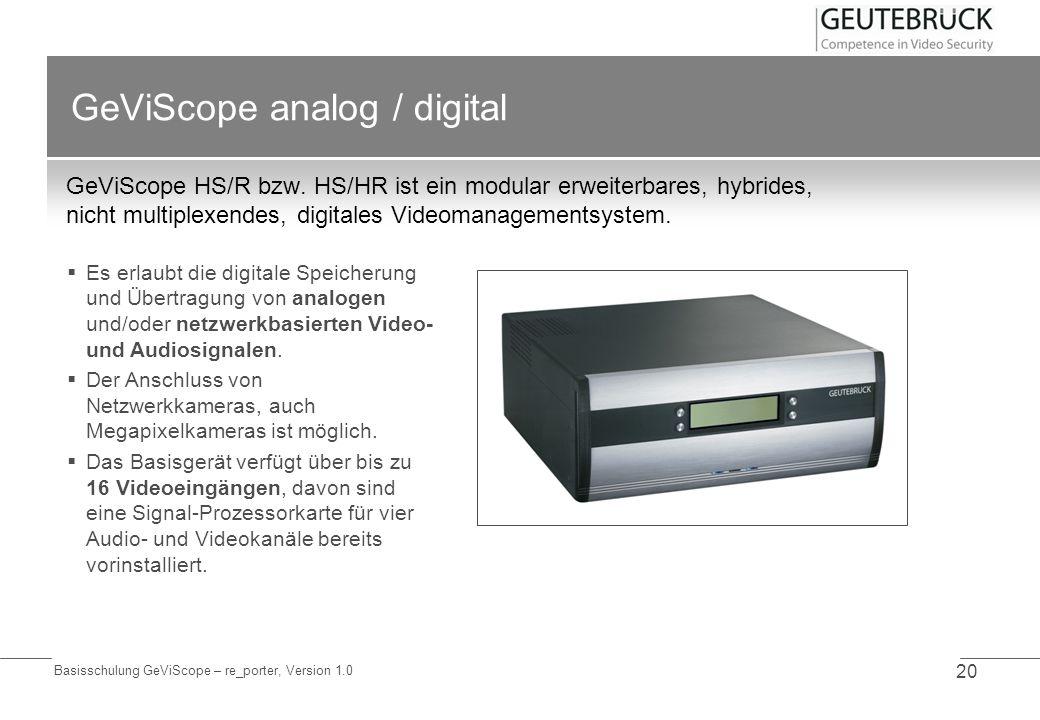 Basisschulung GeViScope – re_porter, Version 1.0 20 GeViScope analog / digital GeViScope HS/R bzw. HS/HR ist ein modular erweiterbares, hybrides, nich