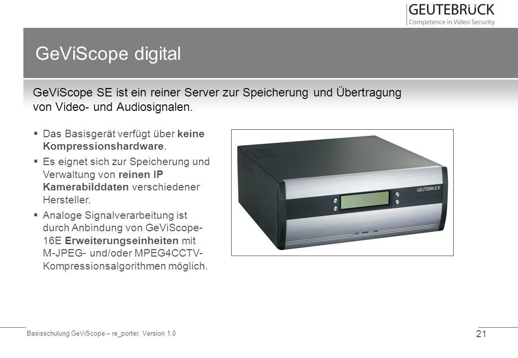 Basisschulung GeViScope – re_porter, Version 1.0 21 GeViScope digital GeViScope SE ist ein reiner Server zur Speicherung und Übertragung von Video- un