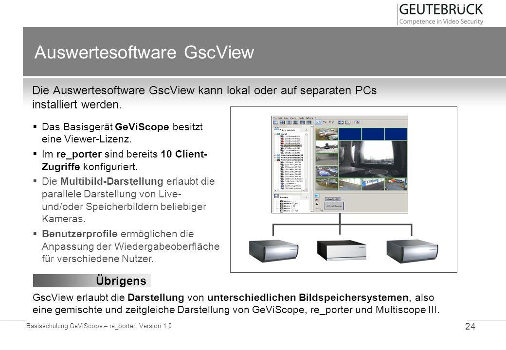 Basisschulung GeViScope – re_porter, Version 1.0 24 Auswertesoftware GscView Die Auswertesoftware GscView kann lokal oder auf separaten PCs installier
