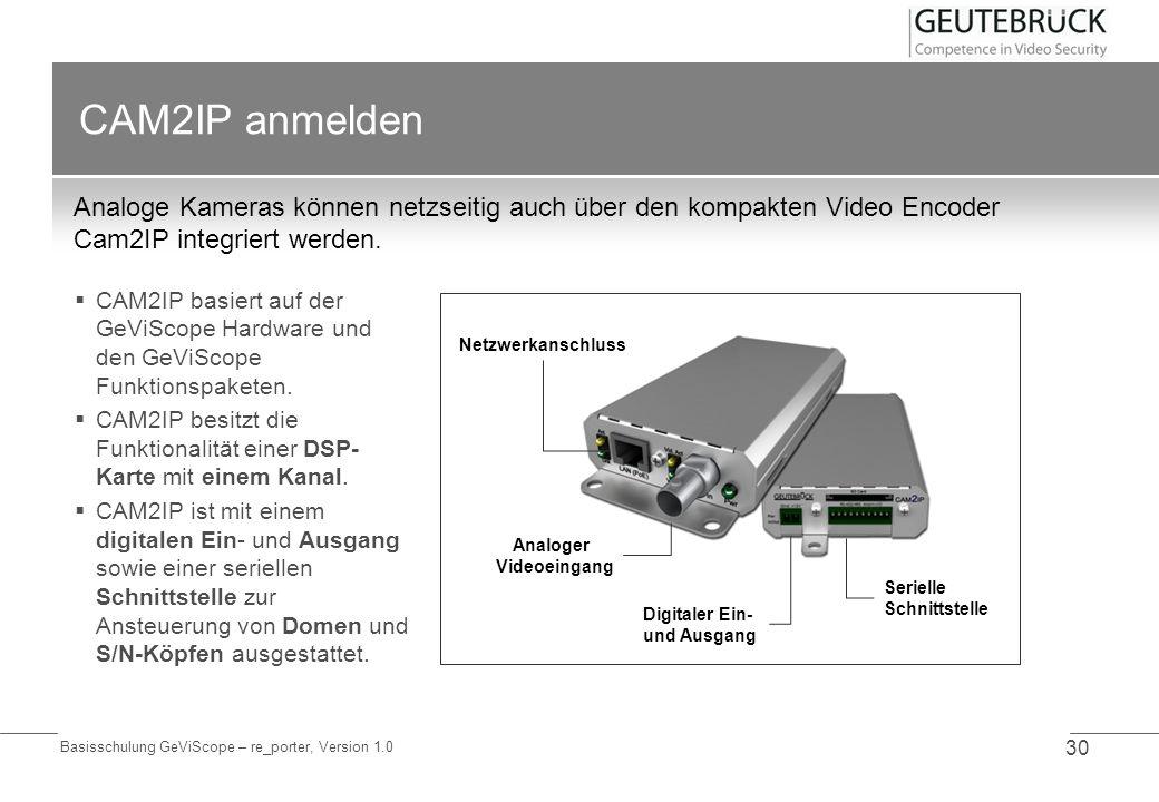 Basisschulung GeViScope – re_porter, Version 1.0 30 CAM2IP anmelden Analoge Kameras können netzseitig auch über den kompakten Video Encoder Cam2IP int