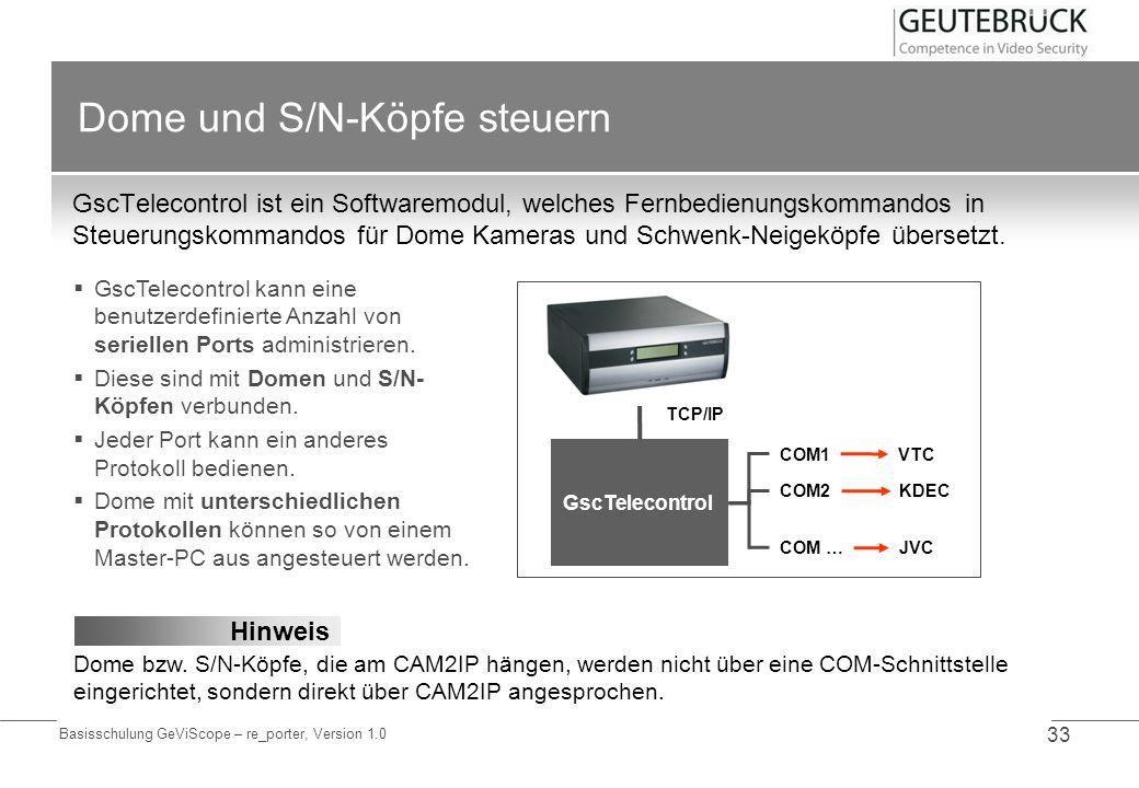 Basisschulung GeViScope – re_porter, Version 1.0 33 Dome und S/N-Köpfe steuern GscTelecontrol ist ein Softwaremodul, welches Fernbedienungskommandos i