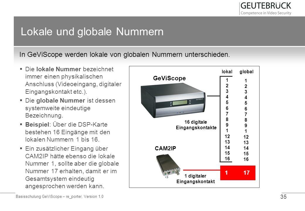 Basisschulung GeViScope – re_porter, Version 1.0 35 Lokale und globale Nummern In GeViScope werden lokale von globalen Nummern unterschieden. Die loka