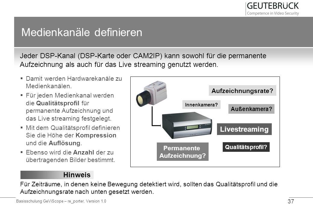 Basisschulung GeViScope – re_porter, Version 1.0 37 Medienkanäle definieren Jeder DSP-Kanal (DSP-Karte oder CAM2IP) kann sowohl für die permanente Auf