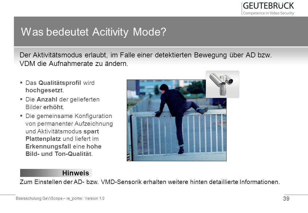 Basisschulung GeViScope – re_porter, Version 1.0 39 Was bedeutet Acitivity Mode? Der Aktivitätsmodus erlaubt, im Falle einer detektierten Bewegung übe
