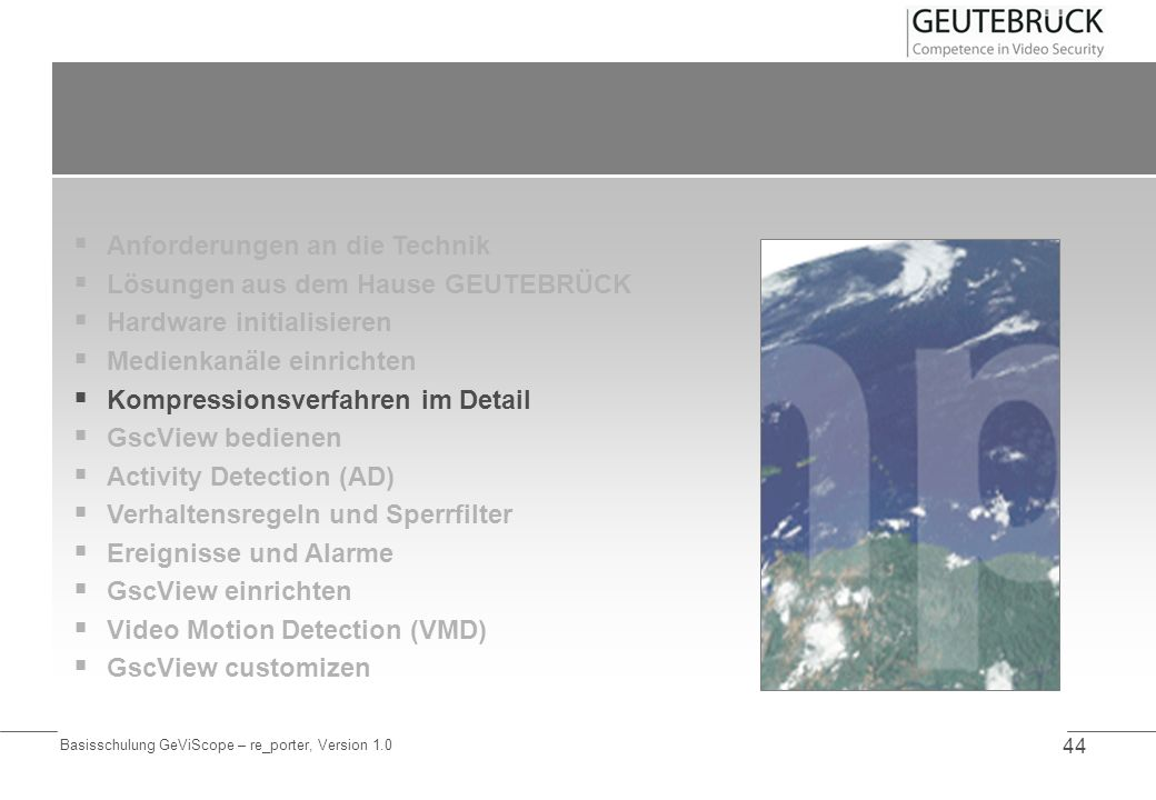 Basisschulung GeViScope – re_porter, Version 1.0 44 Anforderungen an die Technik Lösungen aus dem Hause GEUTEBRÜCK Hardware initialisieren Medienkanäl