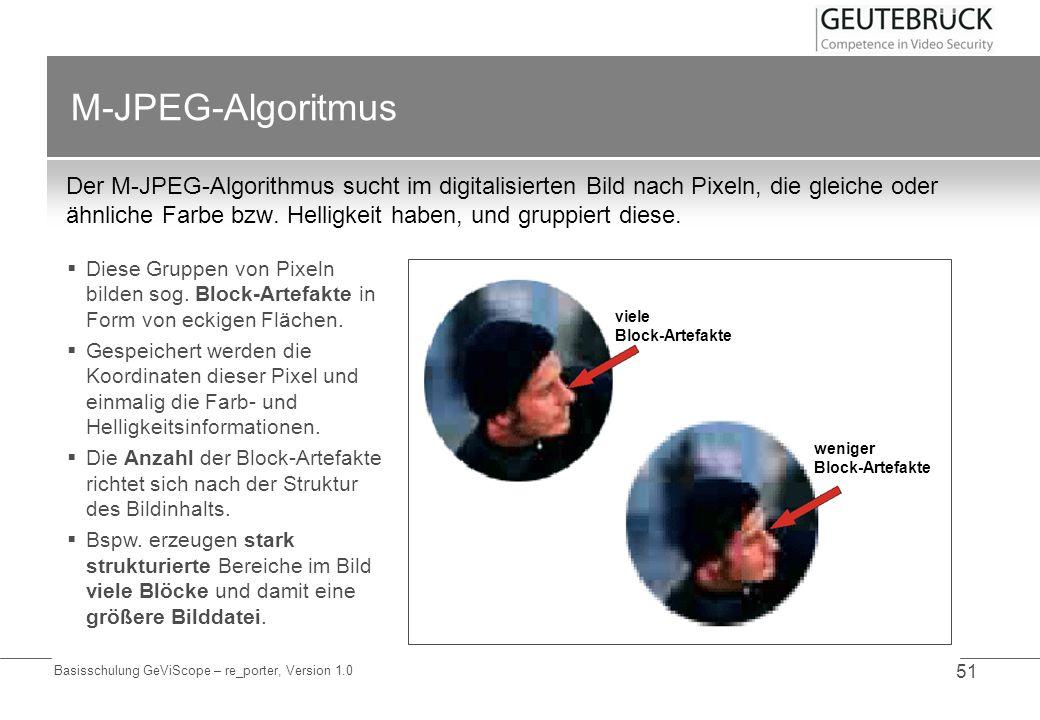 Basisschulung GeViScope – re_porter, Version 1.0 51 M-JPEG-Algoritmus Der M-JPEG-Algorithmus sucht im digitalisierten Bild nach Pixeln, die gleiche od