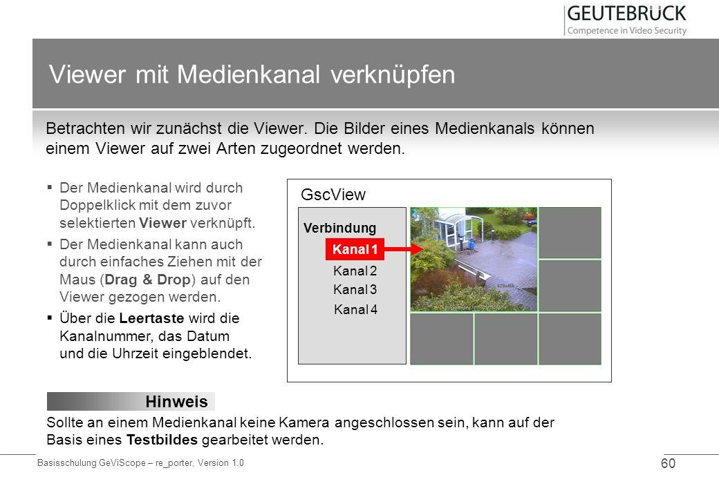 Basisschulung GeViScope – re_porter, Version 1.0 60 Viewer mit Medienkanal verknüpfen Betrachten wir zunächst die Viewer. Die Bilder eines Medienkanal