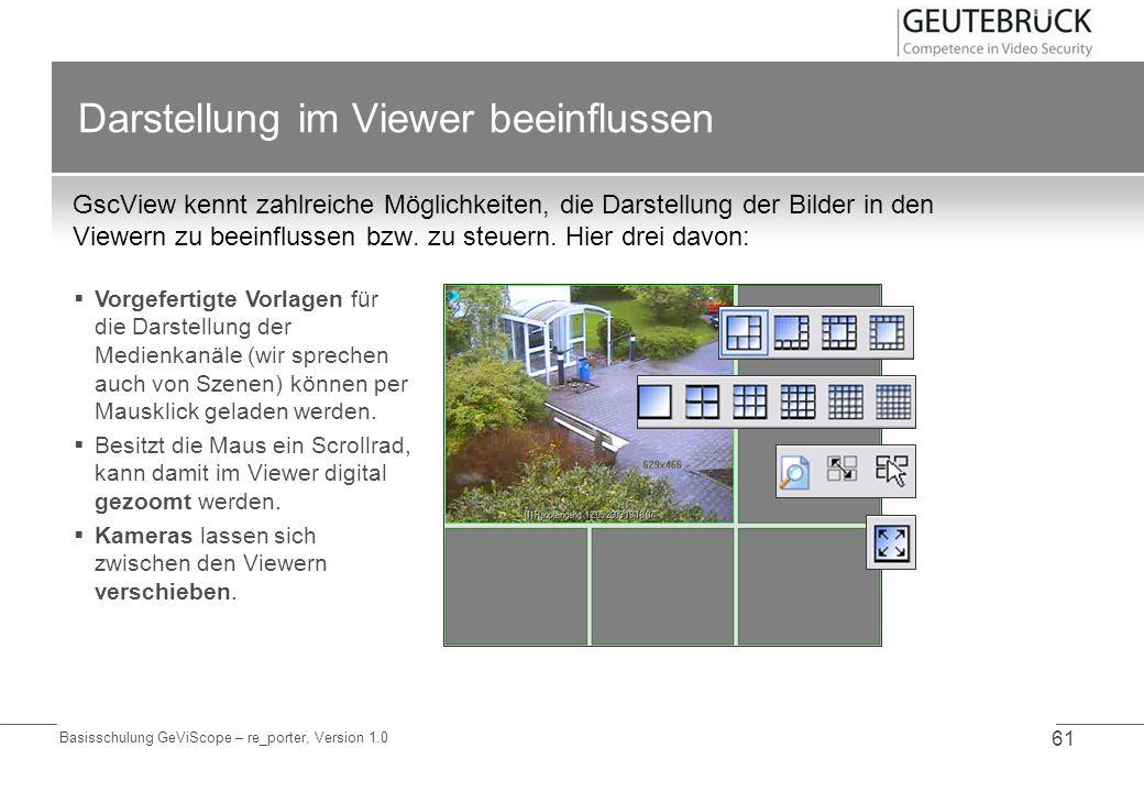 Basisschulung GeViScope – re_porter, Version 1.0 61 Darstellung im Viewer beeinflussen GscView kennt zahlreiche Möglichkeiten, die Darstellung der Bil
