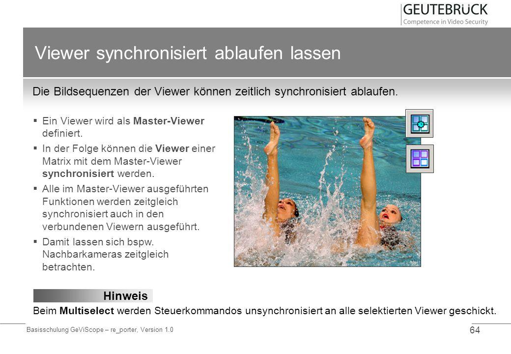 Basisschulung GeViScope – re_porter, Version 1.0 64 Viewer synchronisiert ablaufen lassen Die Bildsequenzen der Viewer können zeitlich synchronisiert
