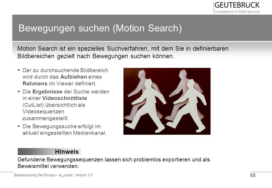 Basisschulung GeViScope – re_porter, Version 1.0 66 Bewegungen suchen (Motion Search) Motion Search ist ein spezielles Suchverfahren, mit dem Sie in d