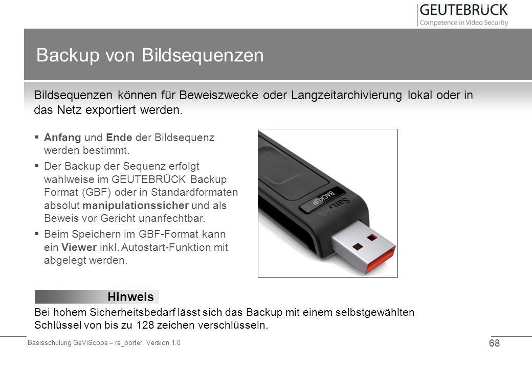 Basisschulung GeViScope – re_porter, Version 1.0 68 Backup von Bildsequenzen Bildsequenzen können für Beweiszwecke oder Langzeitarchivierung lokal ode