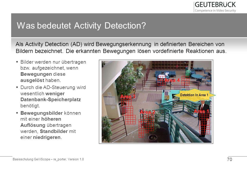 Basisschulung GeViScope – re_porter, Version 1.0 70 Was bedeutet Activity Detection? Als Activity Detection (AD) wird Bewegungserkennung in definierte