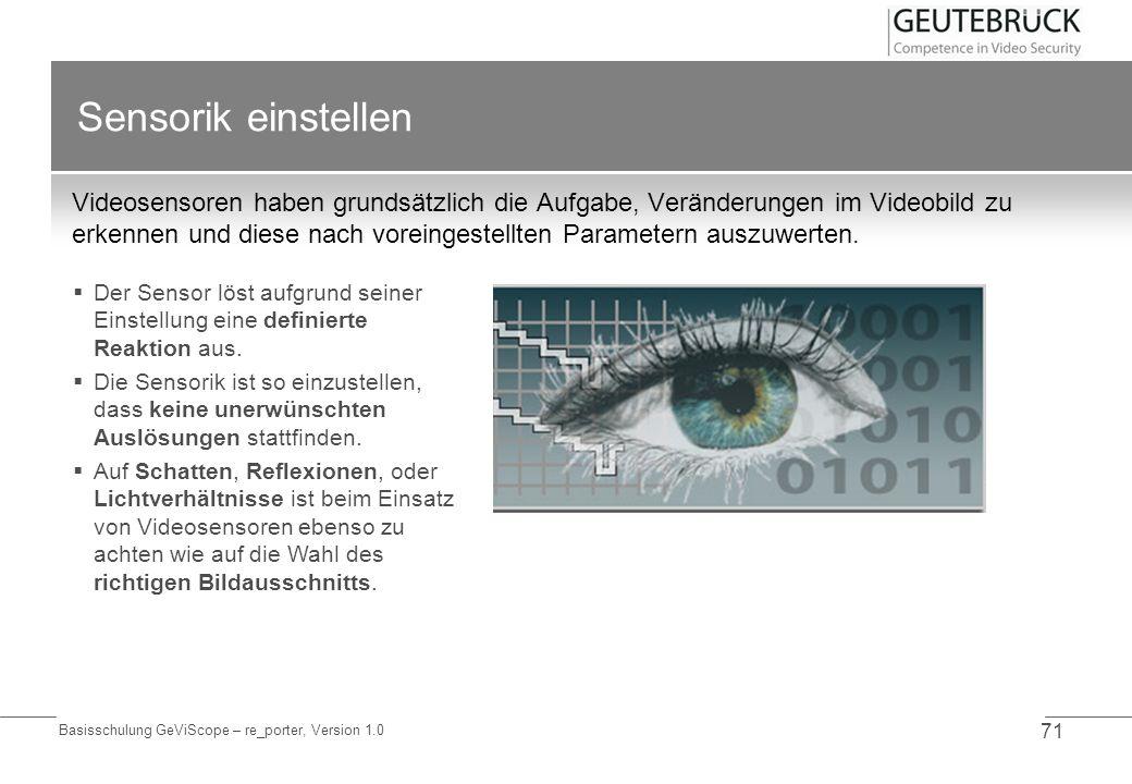 Basisschulung GeViScope – re_porter, Version 1.0 71 Sensorik einstellen Videosensoren haben grundsätzlich die Aufgabe, Veränderungen im Videobild zu e