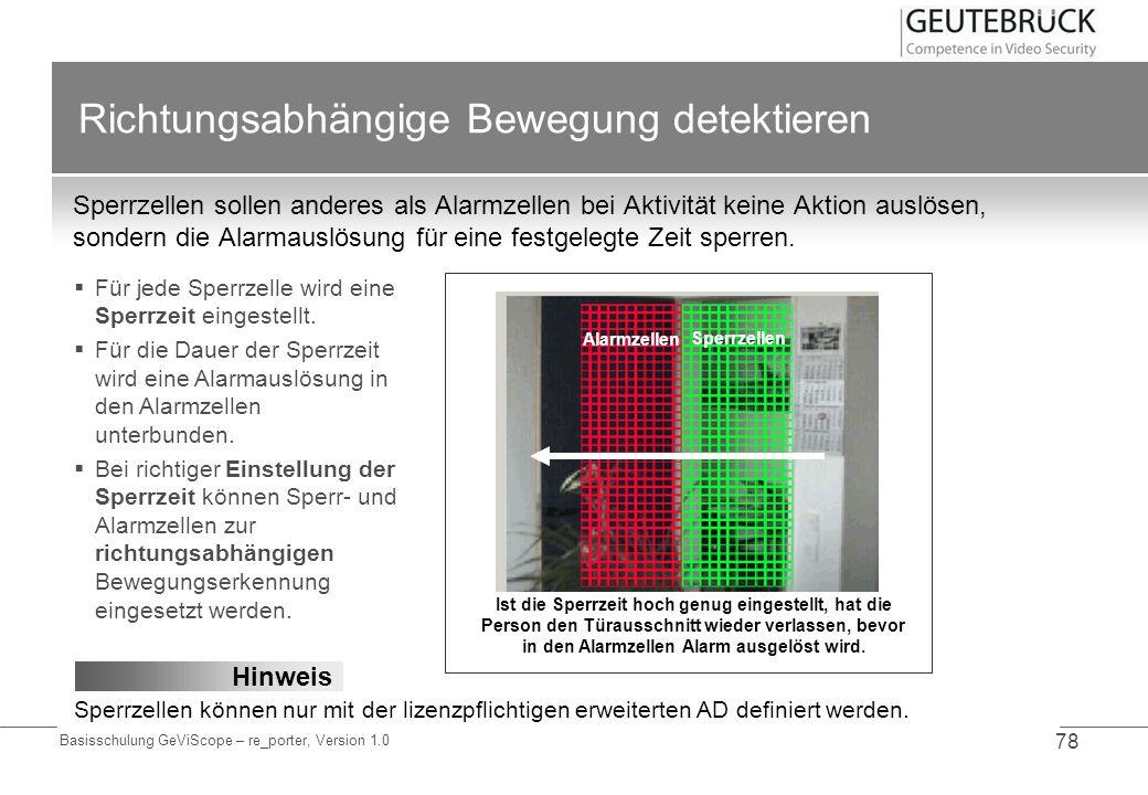 Basisschulung GeViScope – re_porter, Version 1.0 78 Richtungsabhängige Bewegung detektieren Sperrzellen sollen anderes als Alarmzellen bei Aktivität k