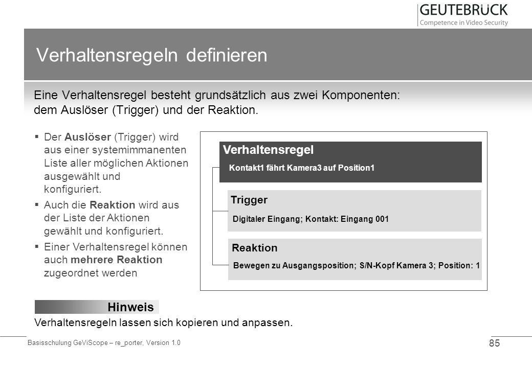 Basisschulung GeViScope – re_porter, Version 1.0 85 Verhaltensregeln definieren Eine Verhaltensregel besteht grundsätzlich aus zwei Komponenten: dem A
