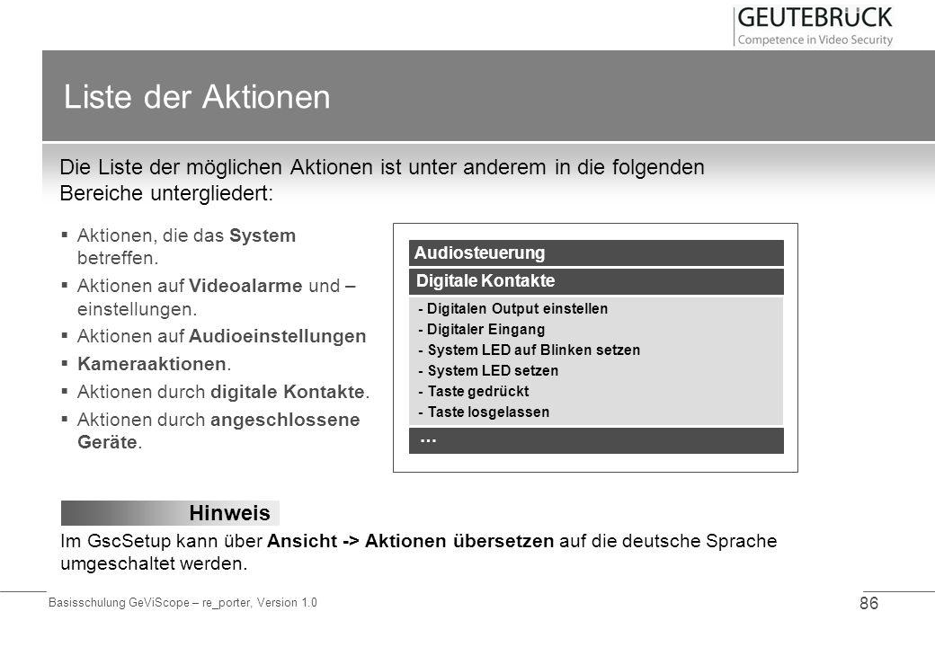 Basisschulung GeViScope – re_porter, Version 1.0 86 Liste der Aktionen Die Liste der möglichen Aktionen ist unter anderem in die folgenden Bereiche un