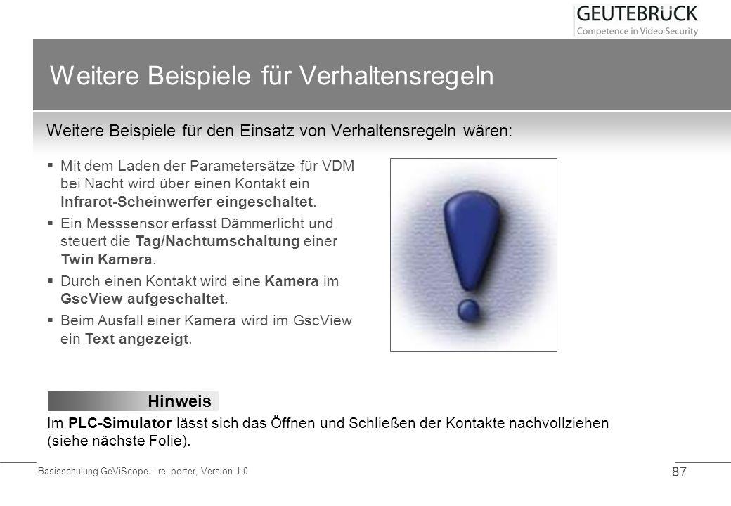 Basisschulung GeViScope – re_porter, Version 1.0 87 Weitere Beispiele für Verhaltensregeln Weitere Beispiele für den Einsatz von Verhaltensregeln wäre