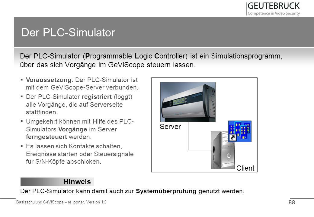Basisschulung GeViScope – re_porter, Version 1.0 88 Der PLC-Simulator Der PLC-Simulator (Programmable Logic Controller) ist ein Simulationsprogramm, ü