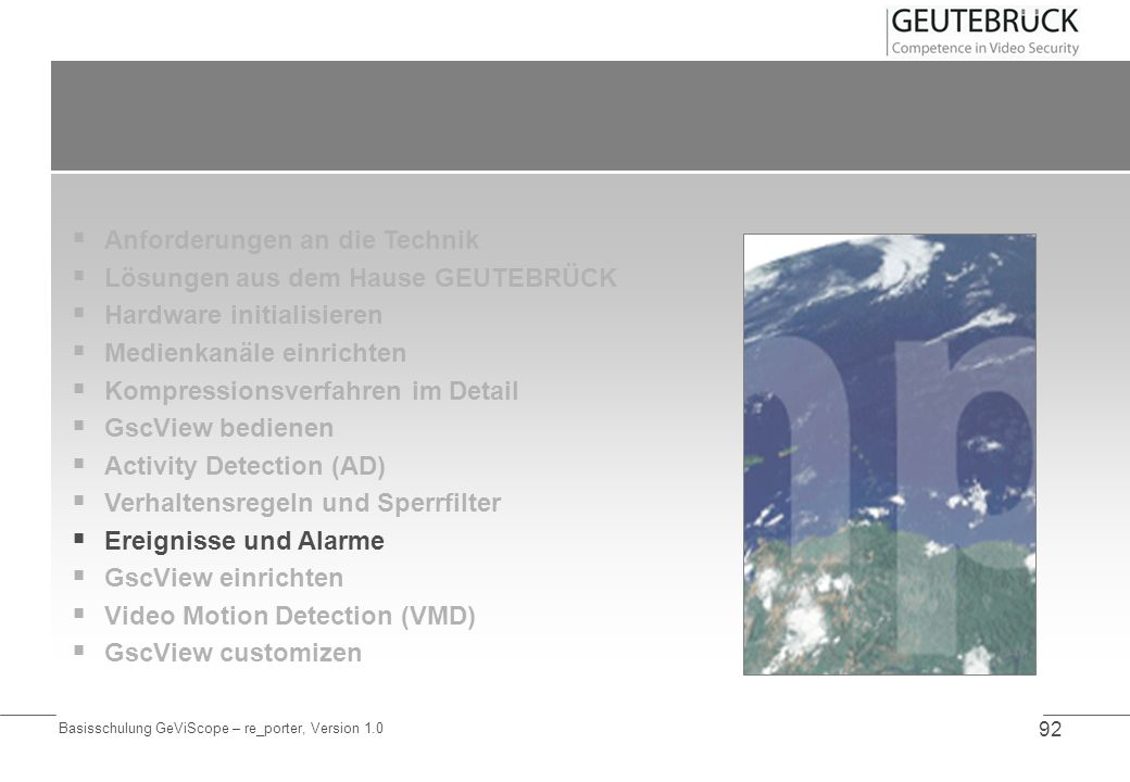 Basisschulung GeViScope – re_porter, Version 1.0 92 Anforderungen an die Technik Lösungen aus dem Hause GEUTEBRÜCK Hardware initialisieren Medienkanäl