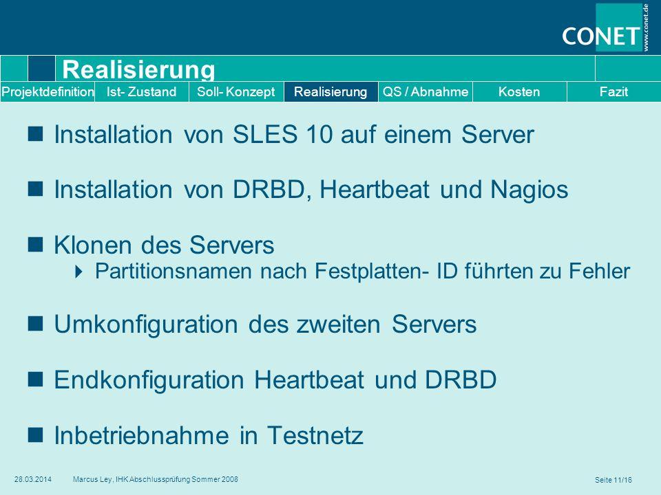 Seite 11/16 28.03.2014Marcus Ley, IHK Abschlussprüfung Sommer 2008 Realisierung Installation von SLES 10 auf einem Server Installation von DRBD, Heart
