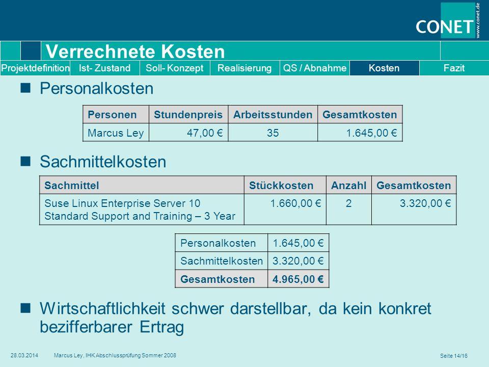 Seite 14/16 28.03.2014Marcus Ley, IHK Abschlussprüfung Sommer 2008 Verrechnete Kosten Personalkosten Sachmittelkosten Wirtschaftlichkeit schwer darste