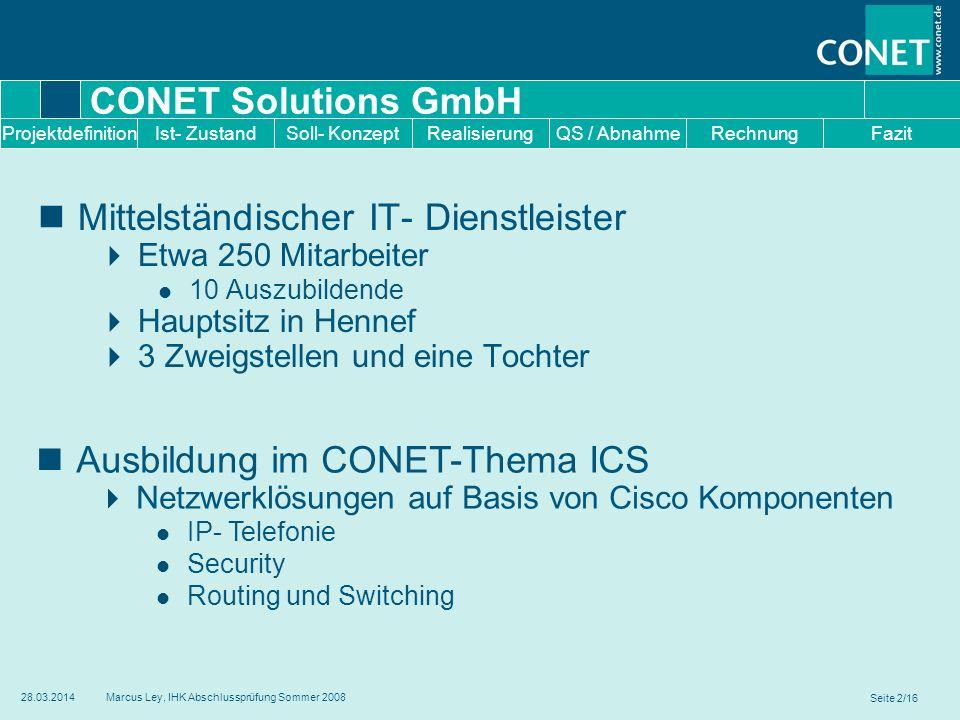 Seite 2/16 28.03.2014Marcus Ley, IHK Abschlussprüfung Sommer 2008 CONET Solutions GmbH Mittelständischer IT- Dienstleister Etwa 250 Mitarbeiter 10 Aus
