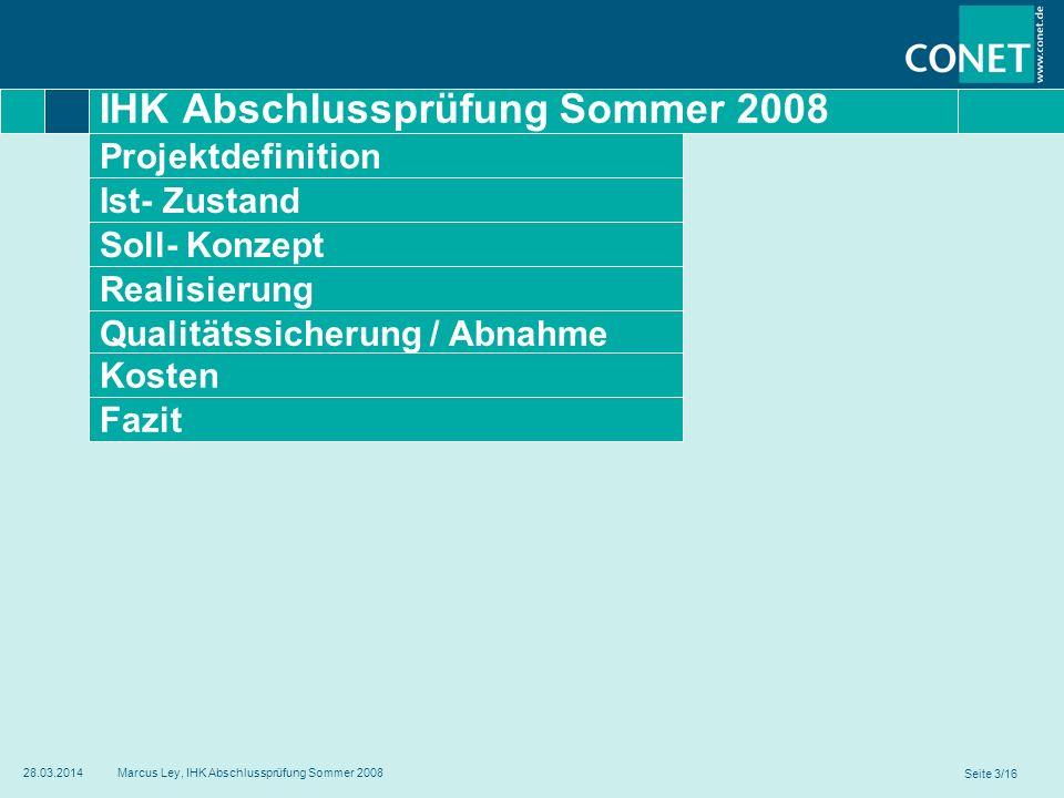 Ist- Zustand Soll- Konzept Realisierung Qualitätssicherung / Abnahme Kosten Fazit IHK Abschlussprüfung Sommer 2008 Projektdefinition Seite 3/16 28.03.