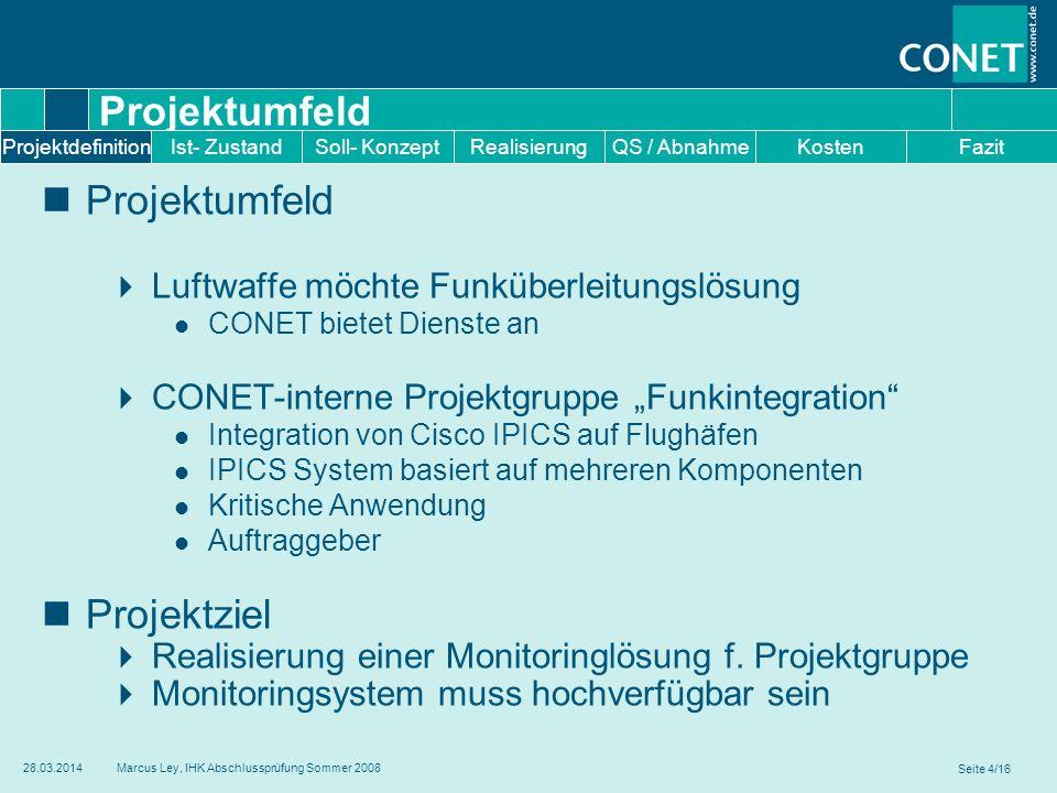 Seite 4/16 28.03.2014Marcus Ley, IHK Abschlussprüfung Sommer 2008 Projektumfeld Luftwaffe möchte Funküberleitungslösung CONET bietet Dienste an CONET-